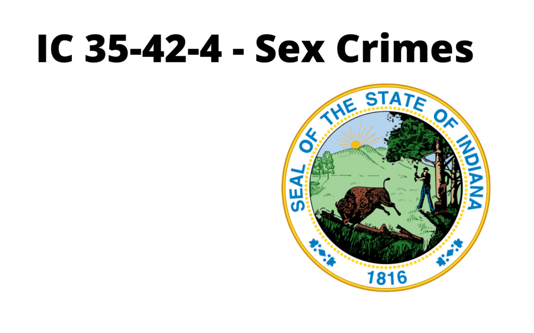 IC 35-42-4 – Sex Crimes