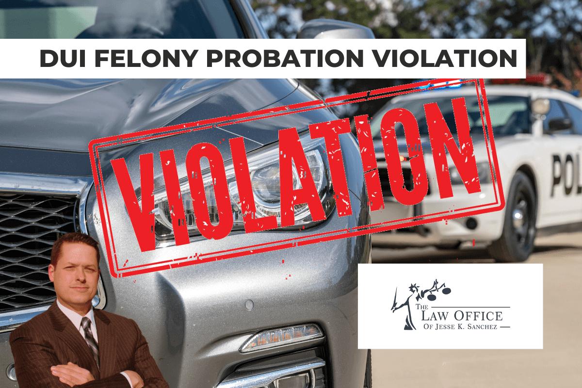 DUI WHILE ON FELONY PROBATION VIOLATION